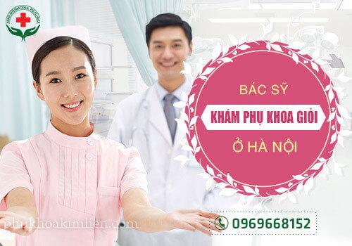 Nên khám bác sĩ phụ khoa giỏi nào ở Hà Nội